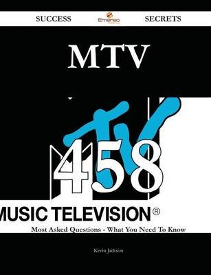 MTV 458 Success Secrets - 458 Most Asked Questions on MTV - What You Need to Know (Paperback): Kevin Jackson