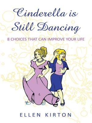 Cinderella Is Still Dancing - 8 Choices That Can Improve Your Life (Electronic book text): Ellen Kirton