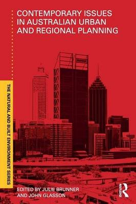 Contemporary Issues in Australian Urban and Regional Planning (Paperback): Julie Brunner, John Glasson