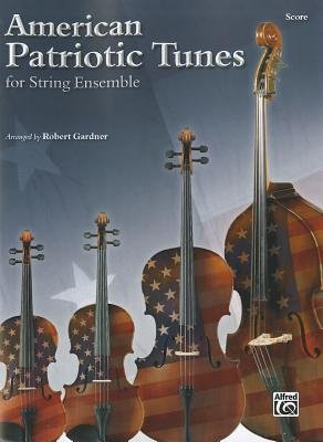 American Patriotic Tunes for String Ensemble: Score (Sheet music):