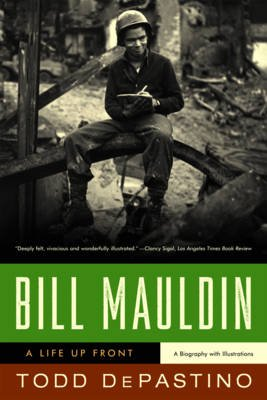 Bill Mauldin - A Life Up Front (Paperback): Todd DePastino