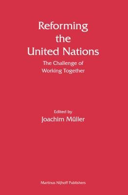 Reforming the United Nations - The Challenge of Working Together (Electronic book text): Joachim Muller