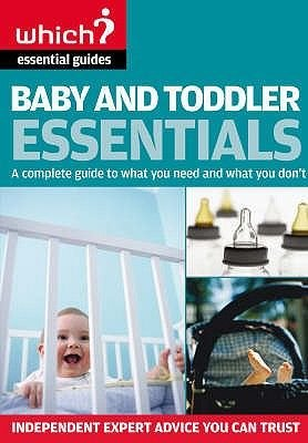 Baby and Toddler Essentials - A Complete Guide to What You Need, and What to Avoid (Paperback, 3rd Revised edition): Anne Smith