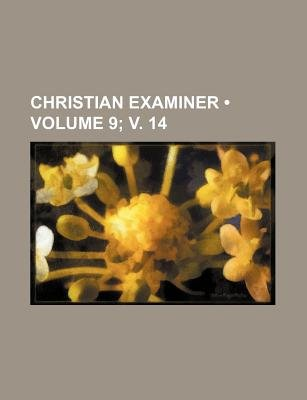 Christian Examiner (Volume 9; V. 14) (Paperback): Books Group