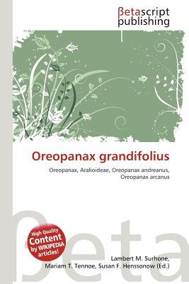 Oreopanax Grandifolius (Paperback): Lambert M. Surhone, Mariam T. Tennoe, Susan F. Henssonow