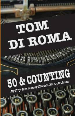 50 & Counting - My Fifty-Year Journey Through Life as an Author (Paperback): Tom Di Roma
