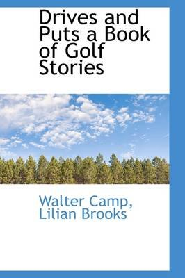 Drives and Puts a Book of Golf Stories (Hardcover): Walter Chauncey Camp