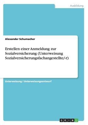 Erstellen Einer Anmeldung Zur Sozialversicherung (Unterweisung Sozialversicherungsfachangestellte/-R) (German, Paperback):...