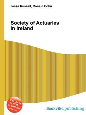 Society of Actuaries in Ireland (Paperback): Jesse Russell, Ronald Cohn