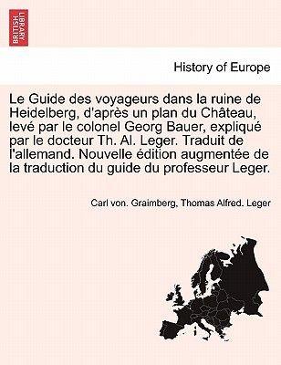 Le Guide Des Voyageurs Dans La Ruine de Heidelberg, D'Apres Un Plan Du Chateau, Leve Par Le Colonel Georg Bauer, Explique...