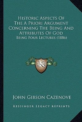 Historic Aspects of the a Priori Argument Concerning the Beihistoric Aspects of the a Priori Argument Concerning the Being and...