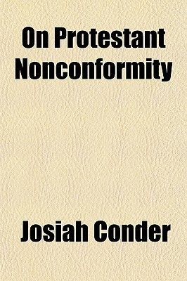 On Protestant Nonconformity (Paperback): Josiah Conder