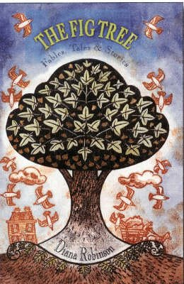 The Fig Tree Fables, Tales and Stories (Hardcover): Diana Robinson
