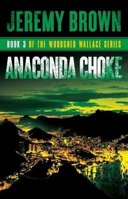 Anaconda Choke - Round 3 in the Woodshed Wallace Series (Paperback): Jeremy Brown