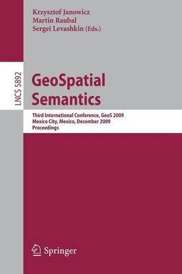 Geospatial Semantics - Third International Conference, GEOS 2009, Mexico City, Mexico, December 3-4, 2009. Proceedings...