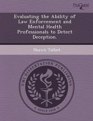 Evaluating the Ability of Law Enforcement and Mental Health Professionals to Detect Deception (Paperback): Loretta N...