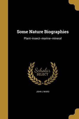 Some Nature Biographies (Paperback): John J. Ward