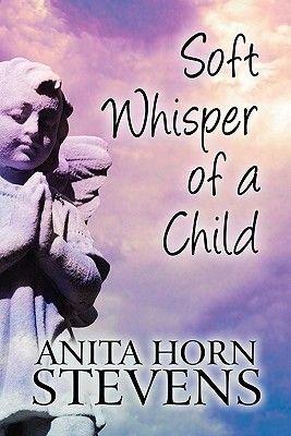 Soft Whisper of a Child (Paperback): Anita Horn Stevens
