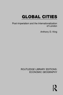 Global Cities (Routledge Library Editions: Economic Geography) (Hardcover): Anthony D King