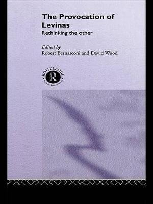 The Provocation of Levinas - Rethinking the Other (Electronic book text): Robert Bernasconi, David Wood