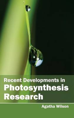 Recent Developments in Photosynthesis Research (Hardcover): Agatha Wilson