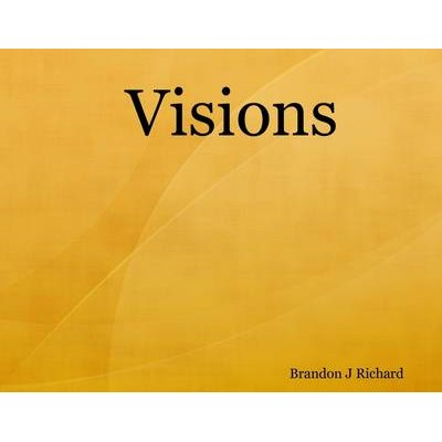 Visions: 2002-2007 (Electronic book text): Brandon J Richard
