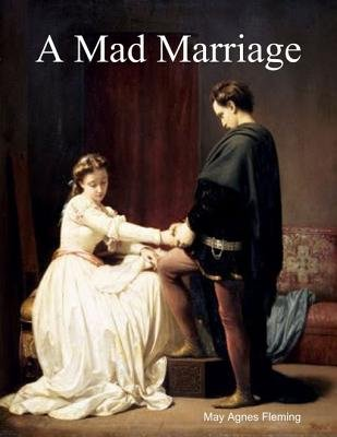 A Mad Marriage (Electronic book text): May Agnes Fleming