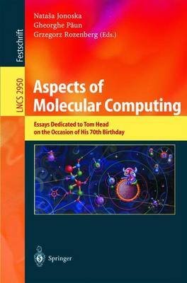 Aspects of Molecular Computing - Essays Dedicated to Tom Head on the Occasion of His 70th Birthday (Electronic book text):...