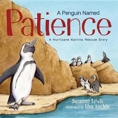 A Penguin Named Patience - A Hurricane Katrina Rescue Story (Electronic book text): Suzanne Lewis