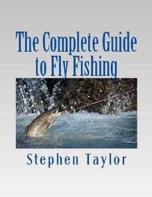 The Complete Guide to Fly Fishing (Electronic book text): Stephen Taylor