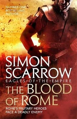The Blood of Rome (Eagles of the Empire 17) (Paperback): Simon Scarrow
