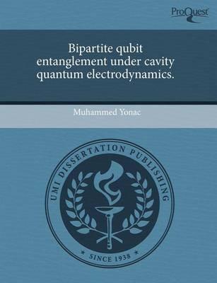 Bipartite Qubit Entanglement Under Cavity Quantum Electrodynamics (Paperback): Muhammed Yonac