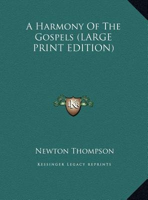 A Harmony of the Gospels (Large print, Hardcover, large type edition): Newton Thompson