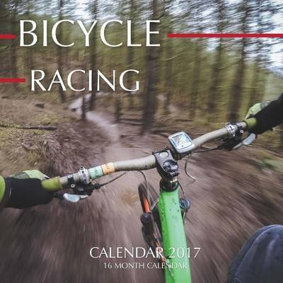 Bicycle Racing Calendar 2017 - 16 Month Calendar (Paperback): David Mann