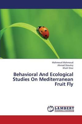 Behavioral and Ecological Studies on Mediterranean Fruit Fly (Paperback): Mahmoud Mahmoud, Shoukry Ahmad, Draz Khalil