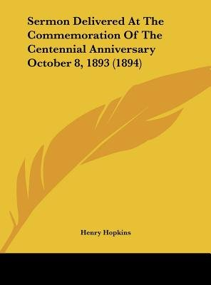 Sermon Delivered At The Commemoration Of The Centennial Anniversary October 8, 1893 (1894) (Hardcover): Henry Hopkins
