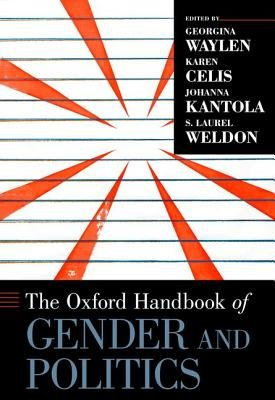The Oxford Handbook of Gender and Politics (Hardcover, New): Georgina Waylen, Karen Celis, Johanna Kantola, Laurel Weldon