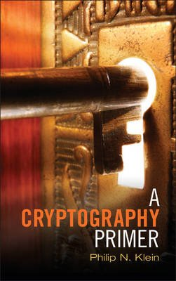 A Cryptography Primer - Secrets and Promises (Paperback): Philip N. Klein