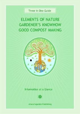 Elements of Nature / Gardeners Know-How / Good Compost Making - Three in One Guide (Fold-out book or chart): Stefan Mager