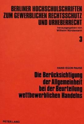 Die Beruecksichtigung Der Allgemeinheit Bei Der Beurteilung Wettbewerblichen Handelns (German, Paperback): Hans-Egon Pause