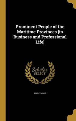 Prominent People of the Maritime Provinces [In Business and Professional Life] (Hardcover): Anonymous