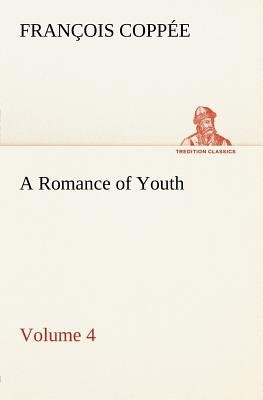 A Romance of Youth - Volume 4 (Paperback): Francois Coppee