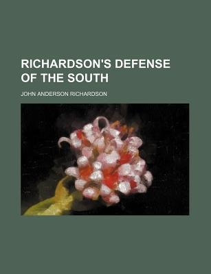 Richardson's Defense of the South (Paperback): John Anderson Richardson