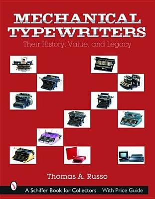 Mechanical Typewriters: Their History, Value, and Legacy (Hardcover): Thomas A. Russo