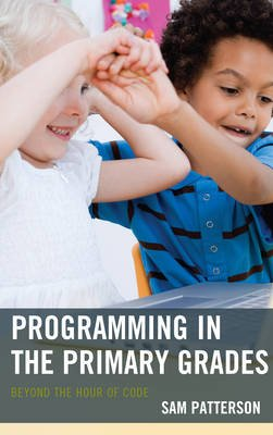 Programming in the Primary Grades - Beyond the Hour of Code (Electronic book text): Sam Patterson
