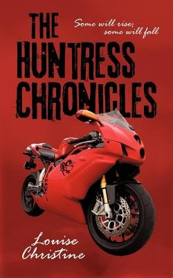 The Huntress Chronicles - Some Will Rise; Some Will Fall (Electronic book text): Louise Christine