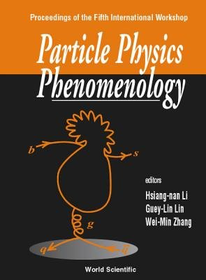 Particle Physics Phenomenology, 5th Intl Workshop (Hardcover): Hsiang-nan Li, Guey-Lin Lin, Wei-Min Zhang