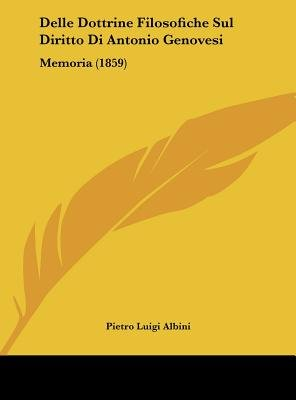 Delle Dottrine Filosofiche Sul Diritto Di Antonio Genovesi - Memoria (1859) (English, Italian, Hardcover): Pietro Luigi Albini
