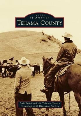 Tehama County (Paperback): Josie Smith, The Tehama County Genealogical & Historical Societ