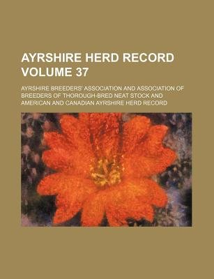 Ayrshire Herd Record Volume 37 (Paperback): Ayrshire Breeders ' Association